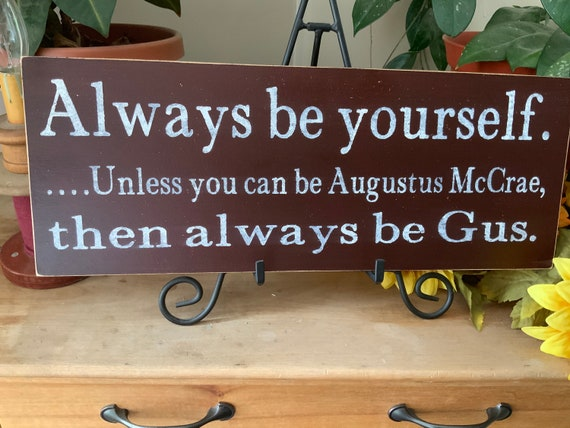 Always be yourself, unless you can be Augustus McCrae then always be Gus/ Lonesome Dove Sign/ Cowboy Movie Quote/ Western Home Decor