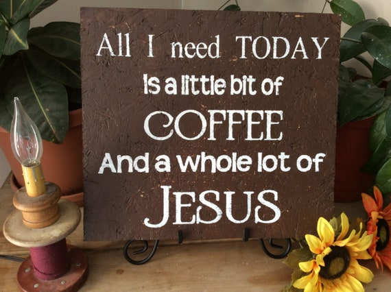 Coffee Sign, Country Farmhouse Kitchen Sign, All I Need Today is a Little Bit of Coffee and  whole Lot of Jesus, Christian Kitchen Decor