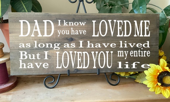 Dad I know you have loved me as long as I have lived/ Gift for Fathers Day or Dads Birthday, Rustic Western Sign