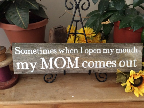 Sometimes When I Open My Mouth My Mom Comes Out, Handpainted Barnwood Sign, Rustic Western Gift For Mom