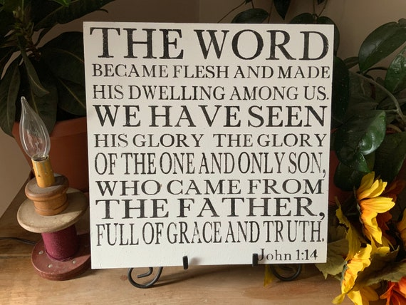 The Word Became Flesh And Made His Dwelling Among Us/ John 1:14/ Bible Verse Sign/ Scripture Sign/ Christian Home Decor