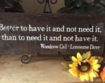 Lonesome Dove Quote, Better to have it and not need it than to need it and not have it, Woodrow Call Quote, Barnwood sign