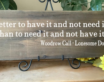 Lonesome Dove Quote, Woodrow Call Quote, Better to Have it and Not Need it, Rustic Sign, Cowboy Sign, Gift For Him, Gift For Dad, Barnwood