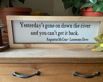 Lonesome Dove Quote/ Yesterday's Gone On Down The River and You Can't Get It Back/ Western Decor/ Cowboy Sign/ Living Room/ Fathers Day Gift
