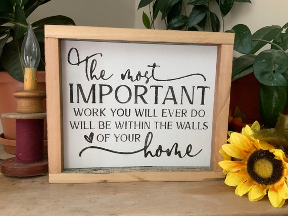 The Most Important Work You Will Ever Do Is Within The Walls Of Your Home/ Christian Decor/ Faith Sign/ Living Room Sign/ Family Sign