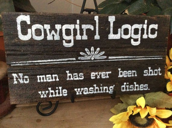 kitchen Sign/  Western Home Decor/ Cowgirl Logic Sign/  Humorous Sign/ No Man Has Ever Been Shot Washing Dishes/ Rustic Sign/ Rustic Decor