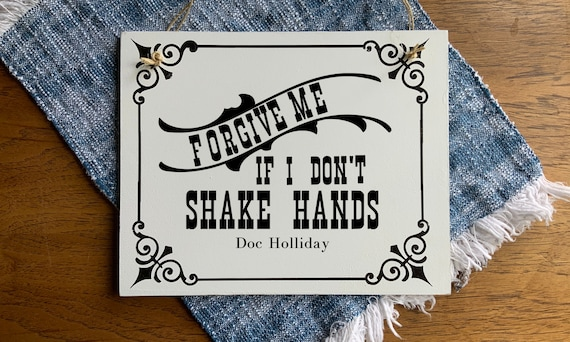 Forgive me if I don't shake hands, Tombstone Doc Holliday quote, Social Distancing Sign, Western Door Sign,  sign with rope hanger