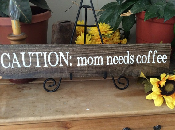 Mom Needs Coffee, Gift For Mom, Kitchen Sign, Coffee Sign, Rustic Home Decor, Western Home Decor, Caution Mom Needs Coffee, Gift For Her