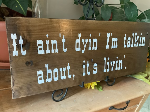 Lonesome Dove Quote, Rustic Handpainted Barnwood Sign, Cowboy Sign, Rustic Decor, Western Decor, It ain't dying I'm Talking About