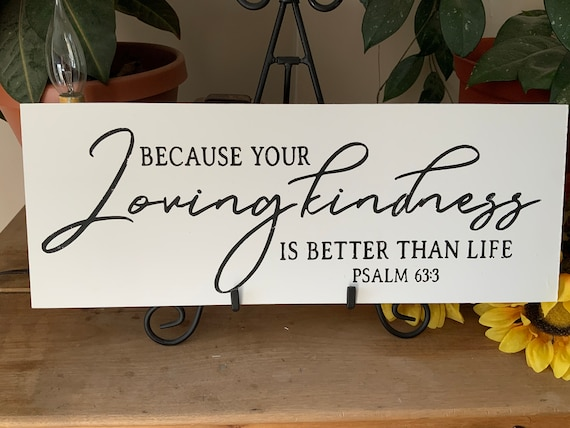 Because Your Lovingkindness Is Better Than Life/ Psalm 63:3/ Bible Verse/ Scripture Sign/ Christian Home Decor/ Gift for Mom/ Housewarming