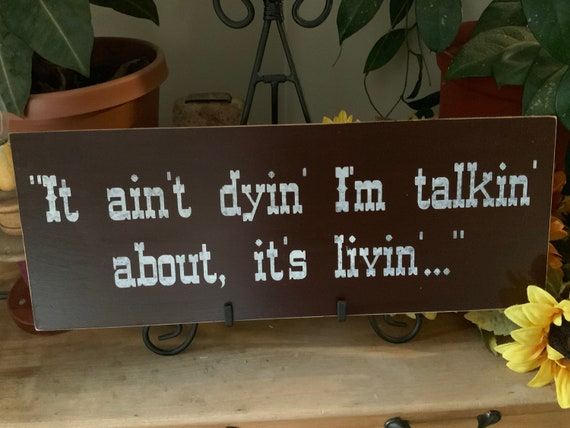 It ain't dying I'm talkin about, it's livin/ Augustus McCrae/ Lonesome Dove Sign/ Cowboy Movie Quote/ Western Home Decor