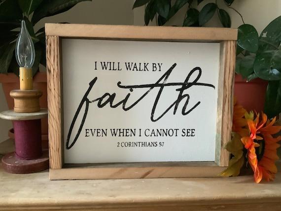 I Walk By Faith Even When I Cannot See/ Christian Decor/ Bible Verse Sign/ 2 Corinthians 5:7/ Faith Sign/ Scripture Verse Sign/ Easter Decor