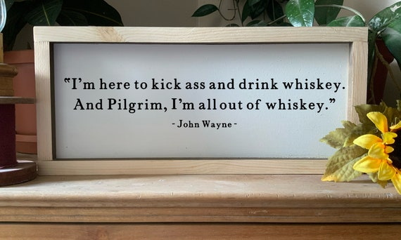 I'm here to kick ass and drink whiskey, Western movie quote sign, Cowboy quote,  Man Cave Bar Sign, framed sign, Rustic Western Wall Art