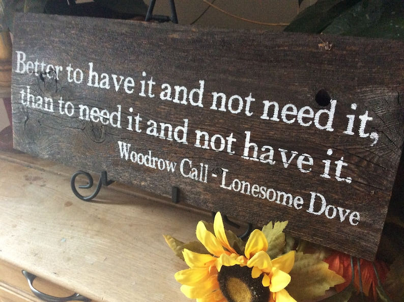 Woodrow Call Quote Better to have it and not need it than to need it and not have it Barnwood sign Lonesome Dove Quote