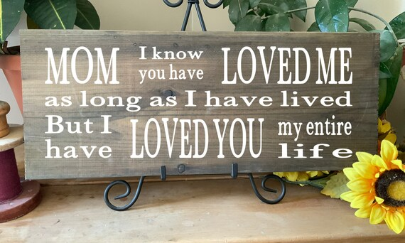 Mom You Have Loved Me Sign, Gift for Mom for Mothers Day or Birthday, Rustic Hand Painted Sign,  Great Gift for Her