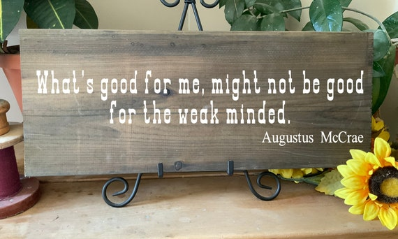 Lonesome Dove Augustus McCrae Quote, What's good for me might not be good for the weak, Rustic Western Sign, Cowboy Ranch Sign
