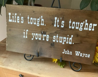 Cowboy Sign, Rustic Decor, Western Decor, Life is Tough, It's Tougher if you are Stupid, Cowboy Quote
