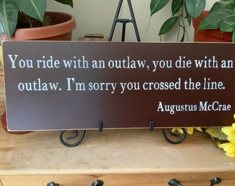 You ride with an outlaw, you die with an outlaw/ Augustus McCrae/ Lonesome Dove Sign/ Cowboy Movie Quote/ Western Home Decor