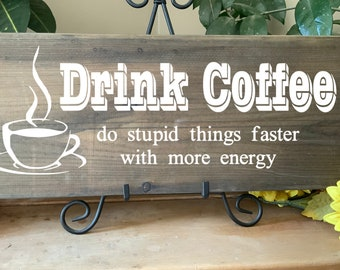 Drink Coffee, Do Stupid Things Faster With More Energy, Humorous Rustic Western Kitchen Sign for Coffee Drinker, great gift for mom