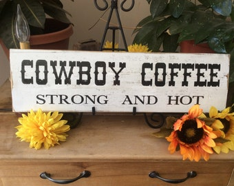 Cowboy Coffee Sign/ Strong and Hot/ Western Kitchen Sign/  Kitchen Coffee Sign/ Rustic Cowboy Sign/ Coffee Lovers Sign