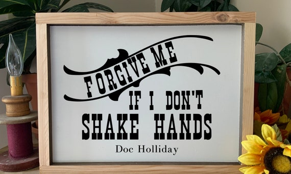 Forgive me if I don't shake hands, Tombstone Doc Holliday quote, Social Distancing Sign, Western Door Sign,  Rustic Framed Sign