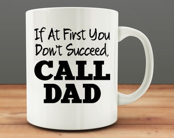 Father's Day Gift | Gift for Dad | Dad Coffee Mug | Funny Dad Mug | If At First You Don't Succeed Call Dad Mug