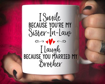 Sister-In-Law Gift, I Smile Because You're My Sister-In-Law, I Laugh Because You Married My Brother mug, Funny Sister-In-Law mug