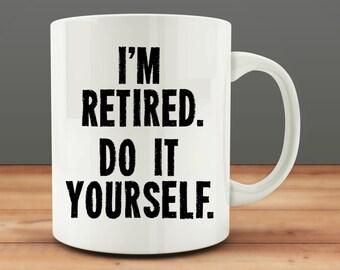 Retirement Gift, I'm Retired Do It Yourself mug, funny retirement mug (M5-rts)