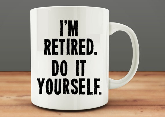 Retirement gift im retired do it yourself mug funny solutioingenieria