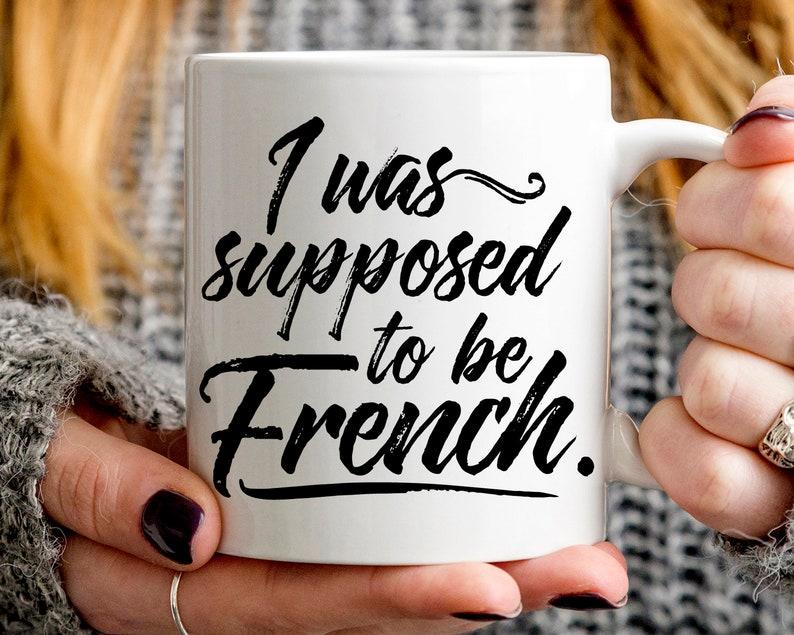 France Gift I Was Supposed To Be French mug funny France mug image 0