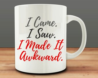 gifts for introverts, I Came I Saw I Made It Awkward Coffee Mug gift, Funny Coffee Mug (M323)