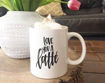 Love you a Latte 11 oz. White Ceramic Mug with Black Text