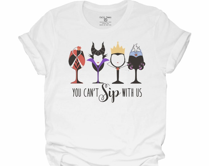 You can't sip with us, disney trip, disney t-shirt, evil queens, Epcot, sipping around the world, queen of hearts, Ursula, best day ever,