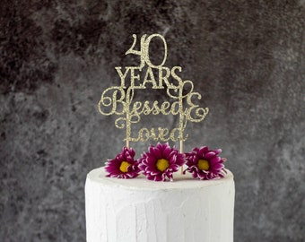 40 Years Blessed Loved 40th Birthday Cake Topper SignCheers To