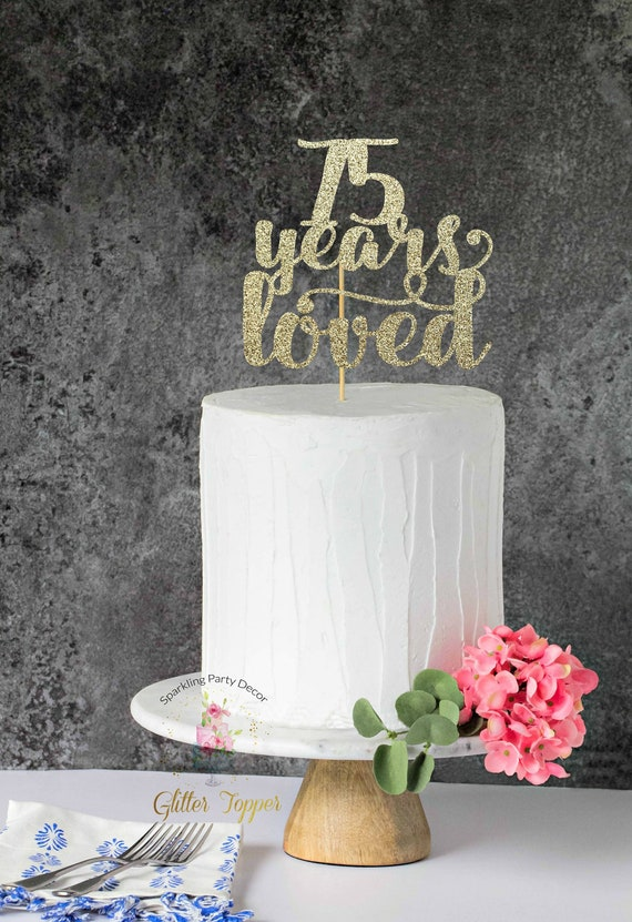 75 Years Loved 75th Birthday Cake Topper Happy