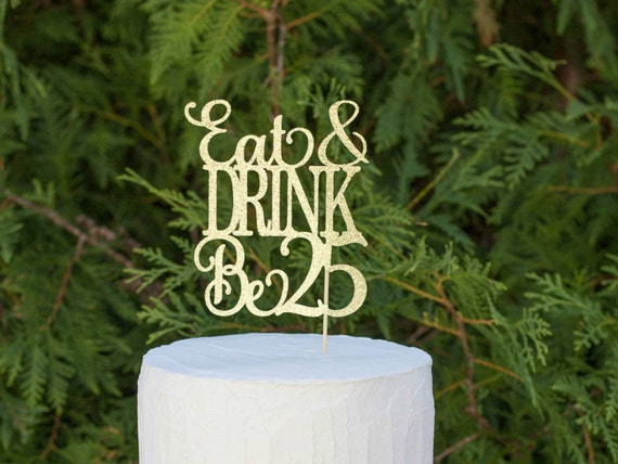 Eat Drink And Be 25 25th Birthday Cake Topper
