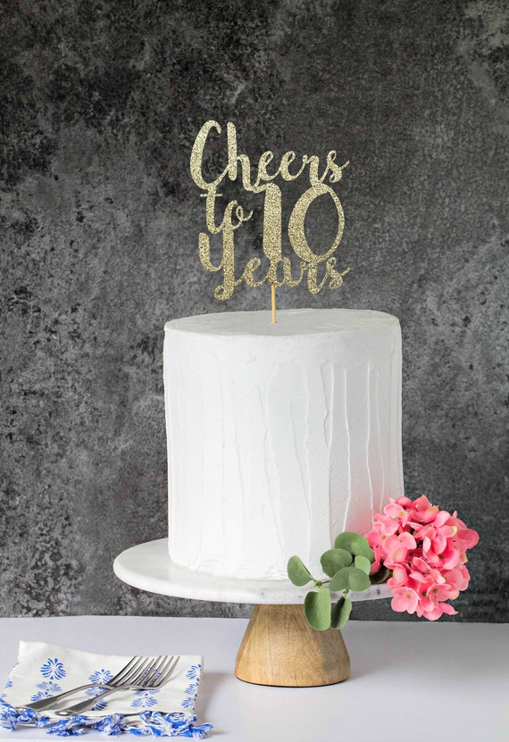 Cheers To 10 Years Cake Topper 10 Years Loved 10 Years Etsy