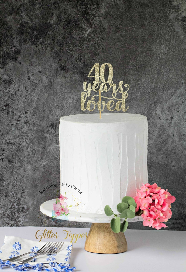 40 Years Loved 40th Birthday Cake Topper Happy
