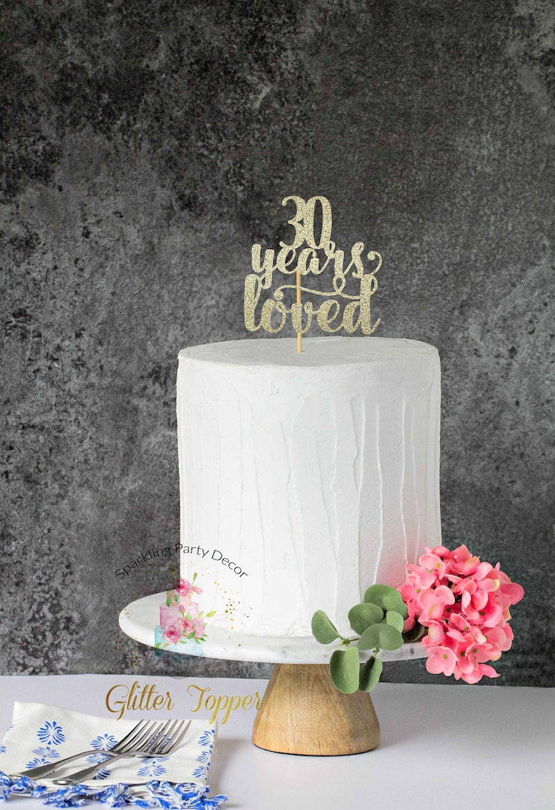 30 Years Loved 30th Birthday Cake Topper Dirty
