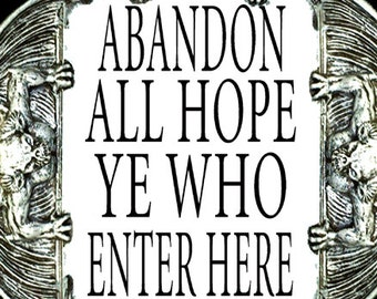 """Dante quote """"Abandon all hope ye who enter here"""" - Divine Comedy - Literary quote"""