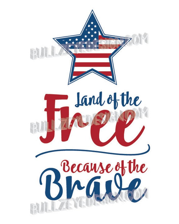 Land Of The Free Because Of The Brave Patriotic Eps America Etsy