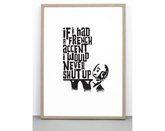 If I had a french accent I would never shut up print, black and white art, typographic print, quote print, typographic poster, monochrome