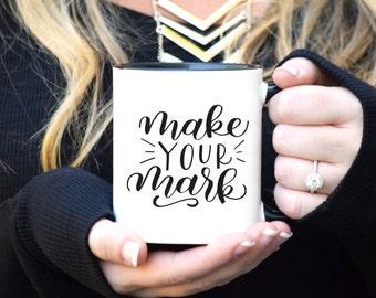 Boss mug Inspirational mug Make your mark Boss gift Cute mug Inspirational quote Boss gift Inspirational gift Coworker gift Entrepreneur