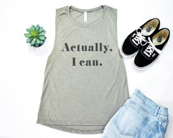 Actually I can, Feminist Shirt, Women Empowerment, Babes Support Babes, Muscle Tee, Muscle Tank, Workout Shirt, Tee Shirt, Gift for Her