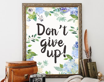 Don't Give Up, printable, dont give up, motivational, encouragement, inspirational, wall art, wall decor, motivational quotes, poster, print
