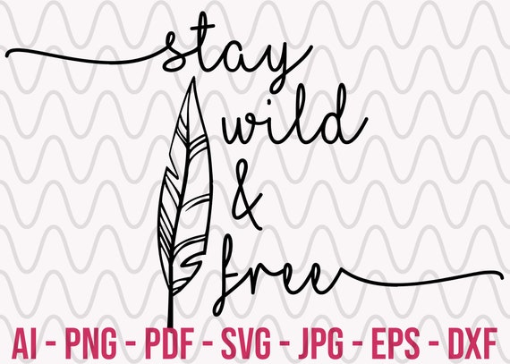 Stay Wild Free Svg Design File Cut File Silhouette And Etsy