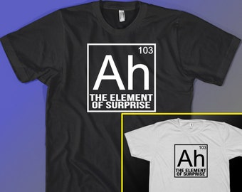 Ah! Surprise Element Funny Geek Tee shirt Periodic Table Gift Idea T-shirt for Science Nerd