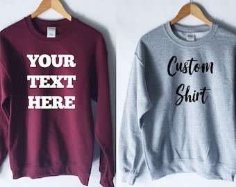 efb66a7d Custom Sweatshirt Design - Your Text Here - Custom Shirt - Custom Tee - Custom  T-Shirt - Customizable Shirt - Personalized Shirt
