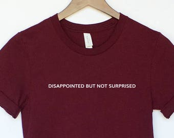 Disappointed But Not Surprised T-Shirt - Grunge T-Shirt - Pale Shirt - Tumblr Shirt