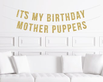 Dog Birthday Banner, It's My Birthday Mother Puppers, Decorations for a Dog 1st Birthday Barkday